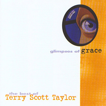 Terry Scott Taylor ~ Glimpses of Grace