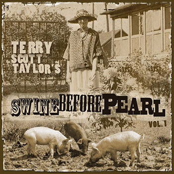 Terry Scott Taylor ~ Swine Before Pearls, Vol 1 (2010)